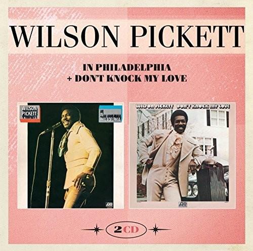 Wilson Pickett - In Philadelphia & Don't Knock My Love
