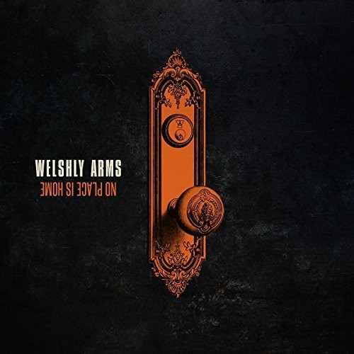 Welshly Arms - No Place Is Home [Import]