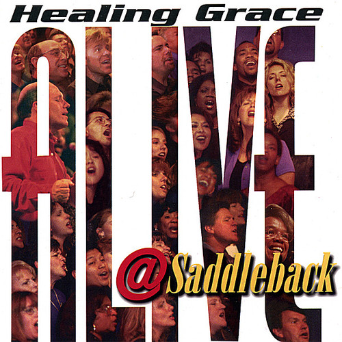 Muchow, Rick : Healing Grace Alive at Saddleback