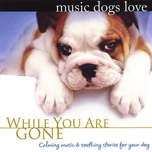 Music Dogs Love: While You Are Gone