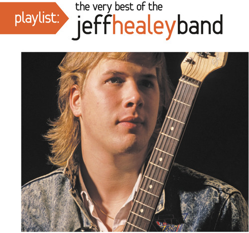 Jeff Healey - Playlist: The Very Best Of The Jeff Healey Band