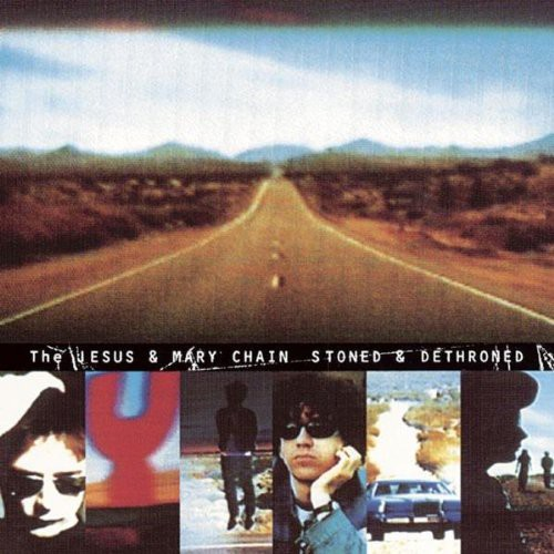 The Jesus & Mary Chain - Stoned and Dethroned