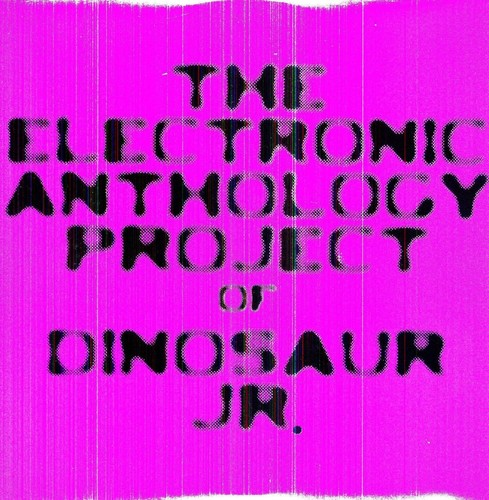 The Electronic Anthology Project of Dinosaur Jr. - The Electronic Anthology Project Of Dinosaur Jr.