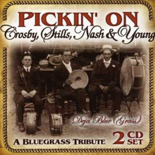 Crosby, Stills, Nash & Young - Pickin On Crosby, Stills, Nash and Young: A Bluegrass Tribute