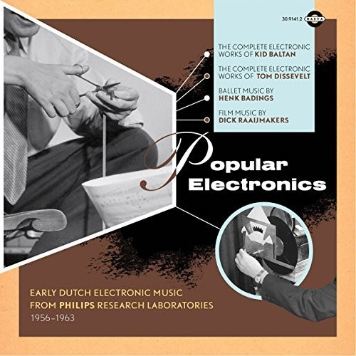 Popular Electronics: Early Dutch Electronic Music From PhilipsResearch Laboratories 1956-1963