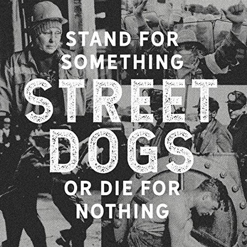 Street Dogs - Stand For Something Or Die For Nothing [Import]