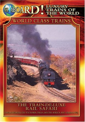 All Aboard!: Luxury Trains of the World: World Class Trains: The Train De-Luxe Rail Safari