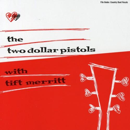 Two Dollar Pistols/Merritt - Two Dollar Pistols With Tift Merritt