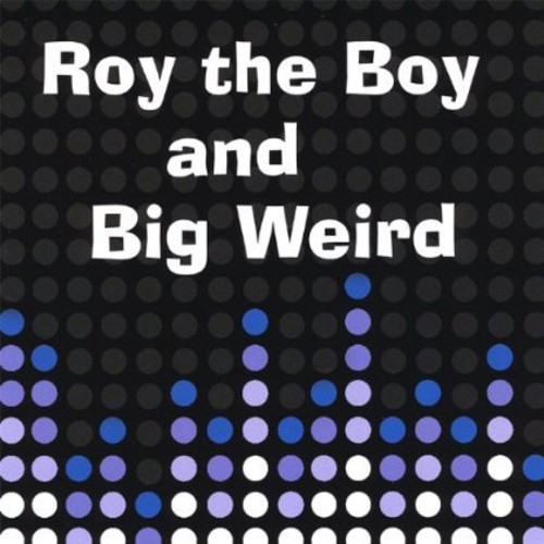 Roy the Boy & Big Weird