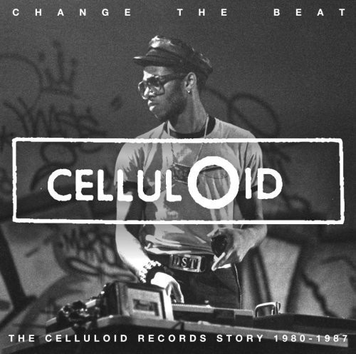 Change The Beat: Celluloid Records Story 1980-1987