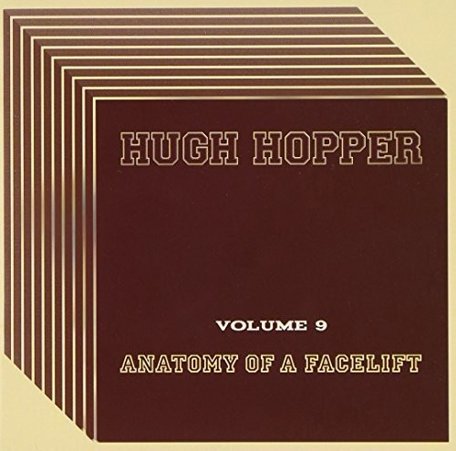Hugh Hopper - Vol 9: Anatomy Of A Facelift (Uk)