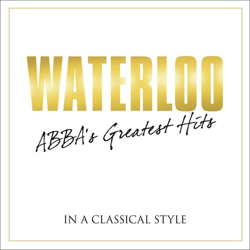 ABBA - Waterloo: Abba's Greatest Hits in Classical / Various