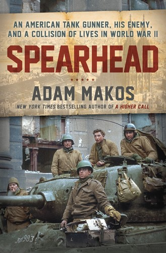- Spearhead: An American Tank Gunner, His Enemy, and a Collision of Lives in World War II