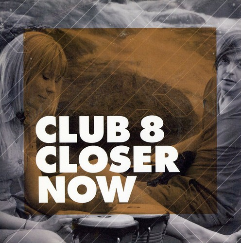 Club 8 - Closer Now