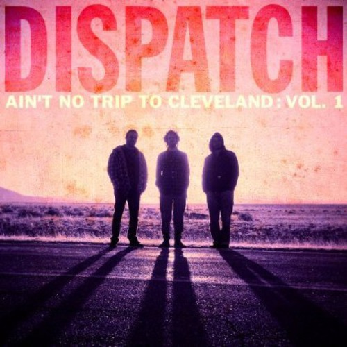 Dispatch - Ain't No Trip to Cleveland: Vol 1 Live