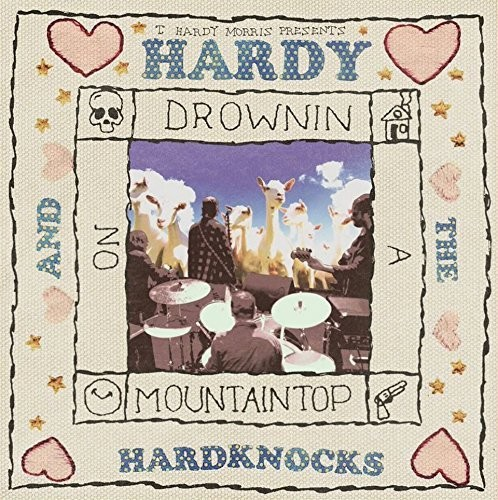 T. Hardy Morris - Hardy & The Hardknocks: Drownin On A Mountaintop