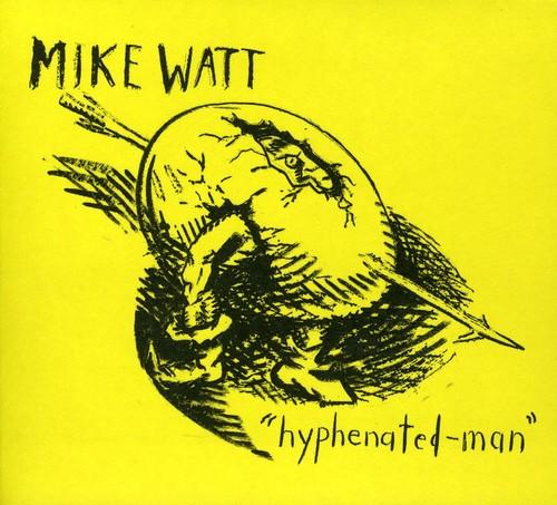 Mike Watt - Hyphenated-Man