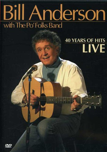 Bill Anderson With the Po' Folks Band: 40 Years of Hits: Live