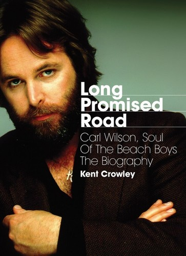 - Long Promised Road: Carl Wilson, Soul of the Beach Boys - The Biography