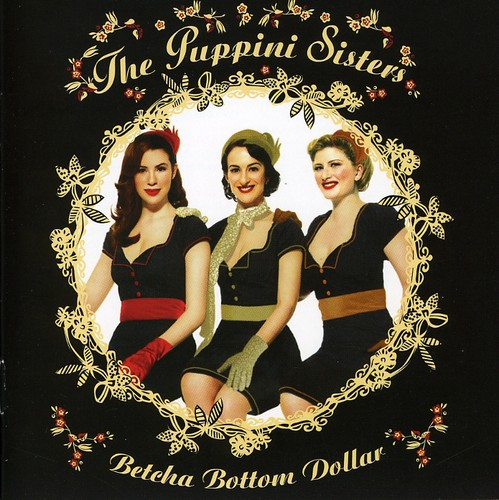Puppini Sisters - Betcha Bottom Dollar