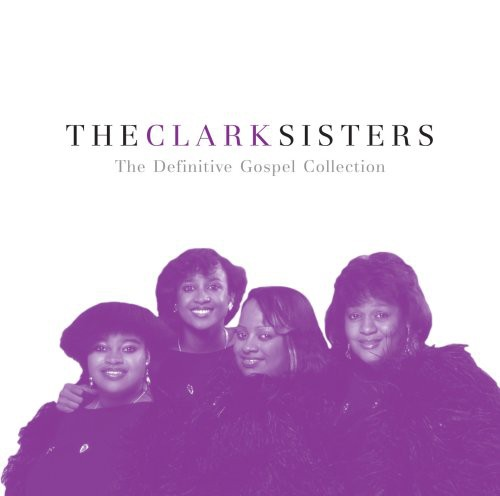 Clark Sisters - Definitive Gospel Collection
