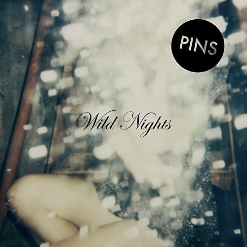 Pins - Wild Nights [Vinyl]