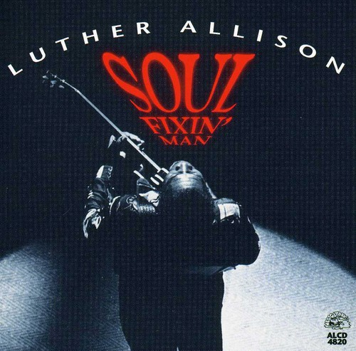 Luther Allison - Soul Fixin Man