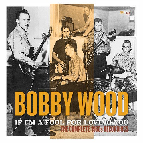Bobby Wood - If I'm A Fool For Loving You: Complete 1960s (Uk)