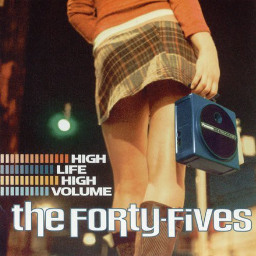 Forty-Fives - High Life High Volume