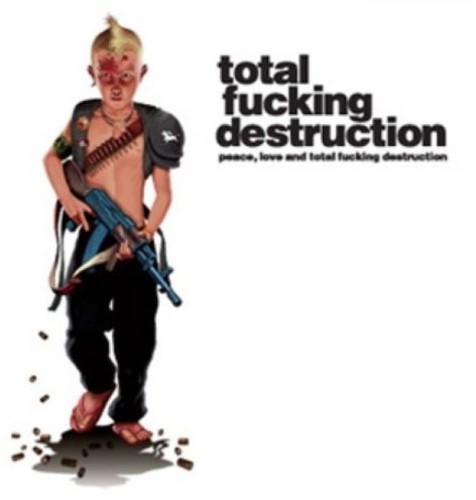 Peace, Love & Total F***ing Destruction