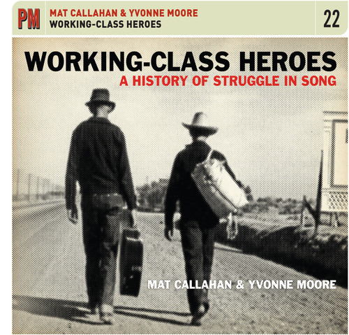Mat Callahan - Working-Class Heroes: A History Of Struggle In Song