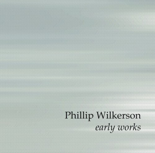 Wilkerson, Phillip : Early Works