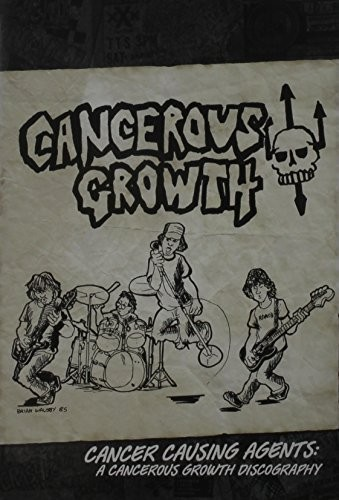 Cancerous Growth - Cancer Causing Agents: A Cancerous Growth Discography