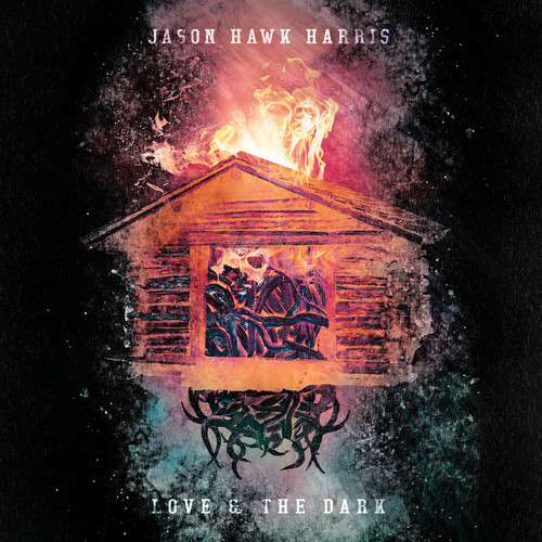Jason Hawk Harris - Love & The Dark [LP]