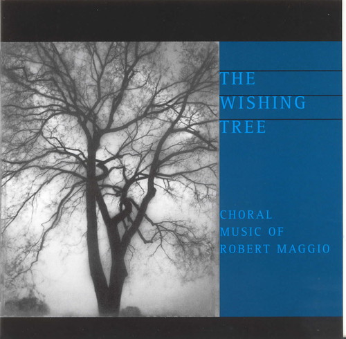 Wishing Tree: Choral Music of Robert Maggio
