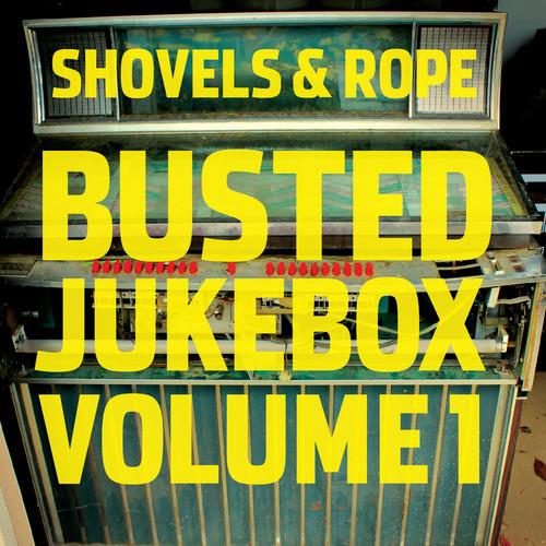 Shovels & Rope - Busted Jukebox: Volume 1