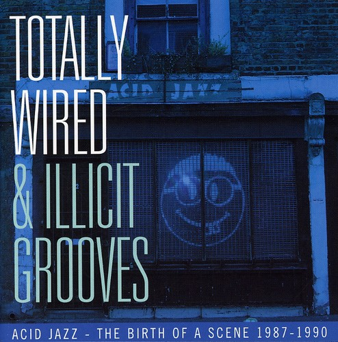 Totally Wired and Illicit Grooves Acid Jazz - The Birth Of A Scene 1987-1990 [Import]