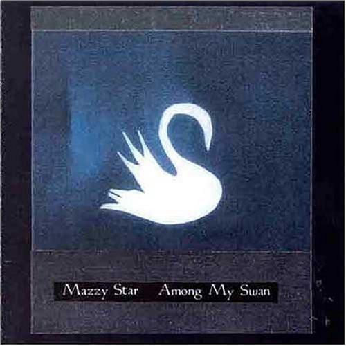 Mazzy Star-Among My Swan