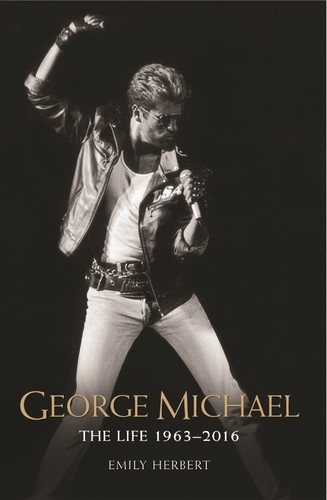 - George Michael: The Life: 1963-2016