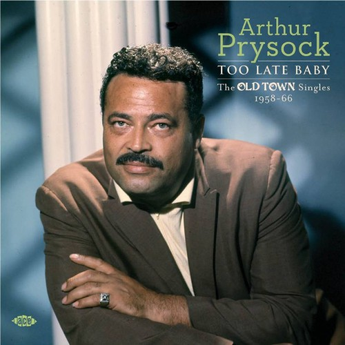 Arthur Prysock - Too Late Baby:Old Town Singles 1958-66 (Uk)