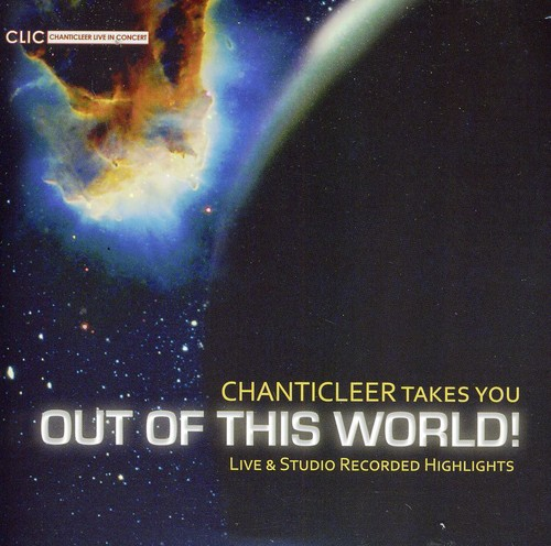 Chanticleer Takes You Out of This World