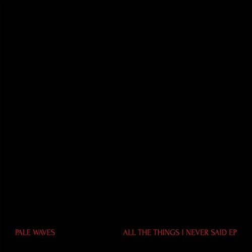Pale Waves - All The Things I Never Said EP [Vinyl]