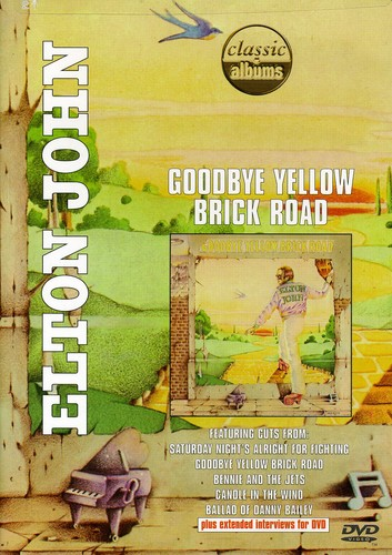 Elton John - Classic Albums: Elton John - Goodbye Yellow Brick Road [DVD]