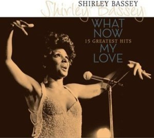 Dame Shirley Bassey - What Now My Love: 15 Greatest Hits