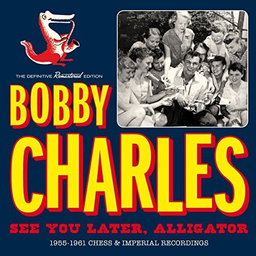 Bobby Charles - See You Later Alligator:1955-1961 Chess & Imperial