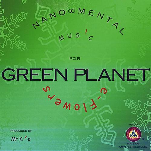 Green Planet/ Nano-Mental Music for E-Flowers