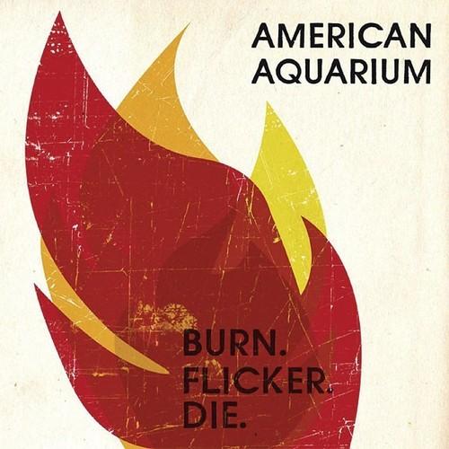 American Aquarium - Burn.Flicker.Die
