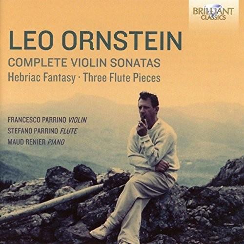 Leo Ornstein: Complete Violin Sonatas Hebraic Fantasy & Three