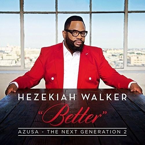 Hezekiah Walker - Azusa The Next Generation 2 - Better