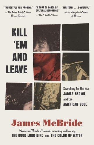 James Mcbride - Kill 'Em and Leave: Searching for James Brown and the American Soul